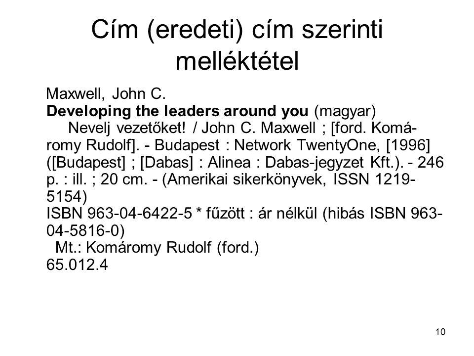 10 Cím (eredeti) cím szerinti melléktétel Maxwell, John C. Developing the leaders around you (magyar) Nevelj vezetőket! / John C. Maxwell ; [ford. Kom
