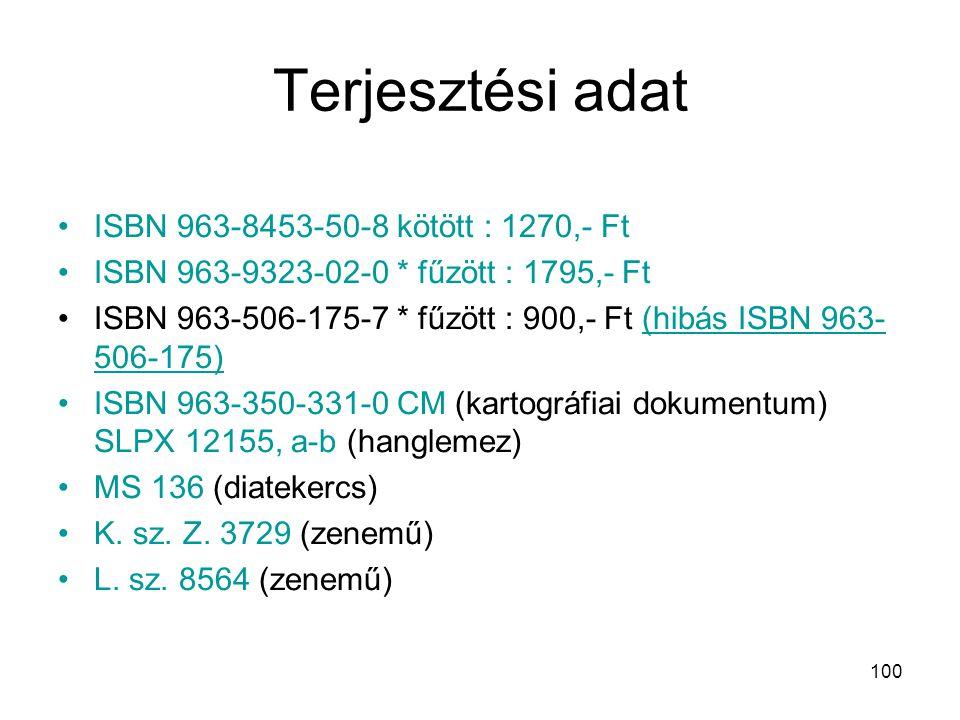 100 Terjesztési adat •ISBN 963-8453-50-8 kötött : 1270,- Ft •ISBN 963-9323-02-0 * fűzött : 1795,- Ft •ISBN 963-506-175-7 * fűzött : 900,- Ft (hibás IS