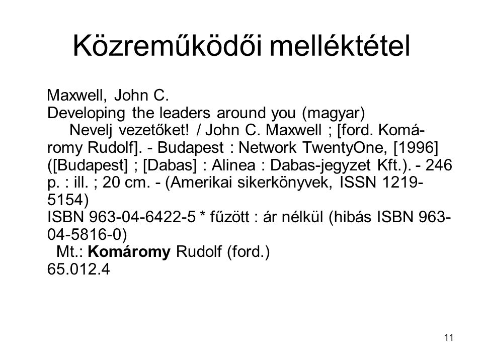 11 Közreműködői melléktétel Maxwell, John C. Developing the leaders around you (magyar) Nevelj vezetőket! / John C. Maxwell ; [ford. Komá- romy Rudolf