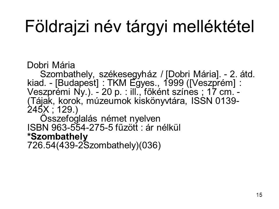 15 Földrajzi név tárgyi melléktétel Dobri Mária Szombathely, székesegyház / [Dobri Mária]. - 2. átd. kiad. - [Budapest] : TKM Egyes., 1999 ([Veszprém]