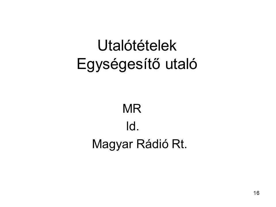 16 Utalótételek Egységesítő utaló MR ld. Magyar Rádió Rt.