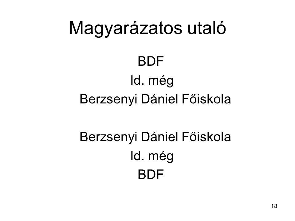 18 Magyarázatos utaló BDF ld. még Berzsenyi Dániel Főiskola ld. még BDF