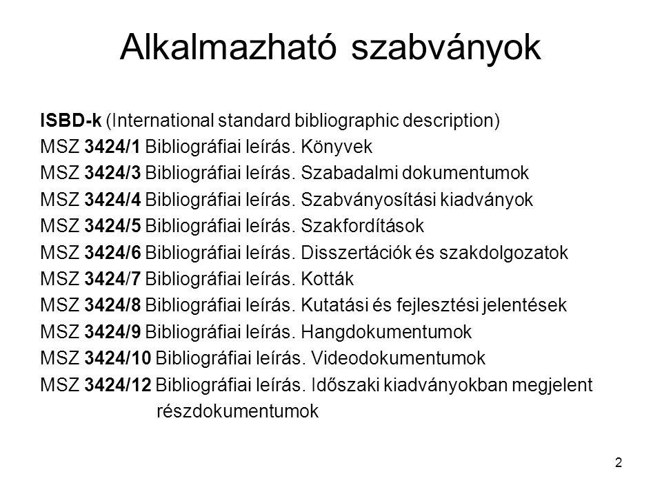 2 Alkalmazható szabványok ISBD-k (International standard bibliographic description) MSZ 3424/1 Bibliográfiai leírás. Könyvek MSZ 3424/3 Bibliográfiai
