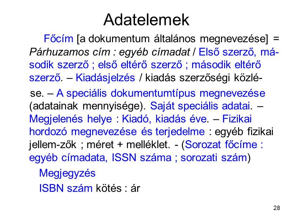 28 Adatelemek Főcím [a dokumentum általános megnevezése] = Párhuzamos cím : egyéb címadat / Első szerző, má- sodik szerző ; első eltérő szerző ; másod