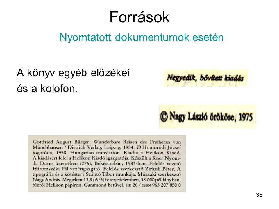 35 Források Nyomtatott dokumentumok esetén A könyv egyéb előzékei és a kolofon.