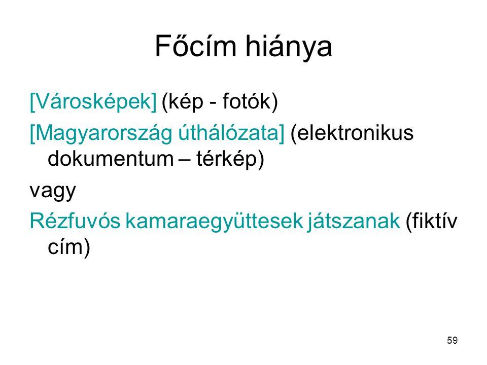 59 Főcím hiánya [Városképek] (kép - fotók) [Magyarország úthálózata] (elektronikus dokumentum – térkép) vagy Rézfuvós kamaraegyüttesek játszanak (fikt
