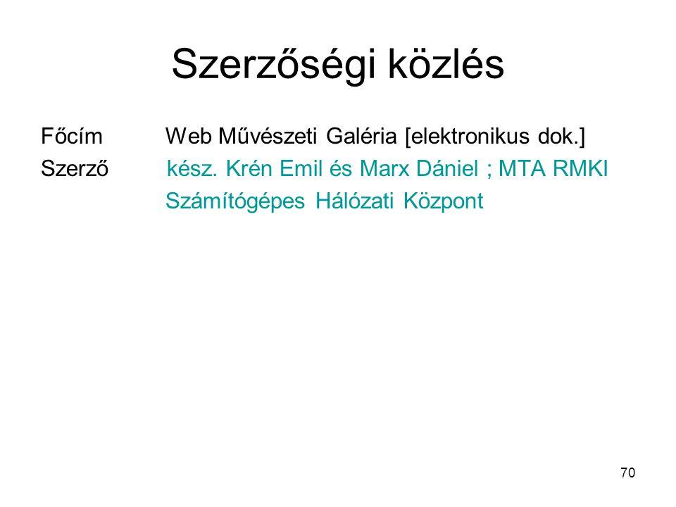 70 Szerzőségi közlés Főcím Web Művészeti Galéria [elektronikus dok.] Szerző kész. Krén Emil és Marx Dániel ; MTA RMKI Számítógépes Hálózati Központ