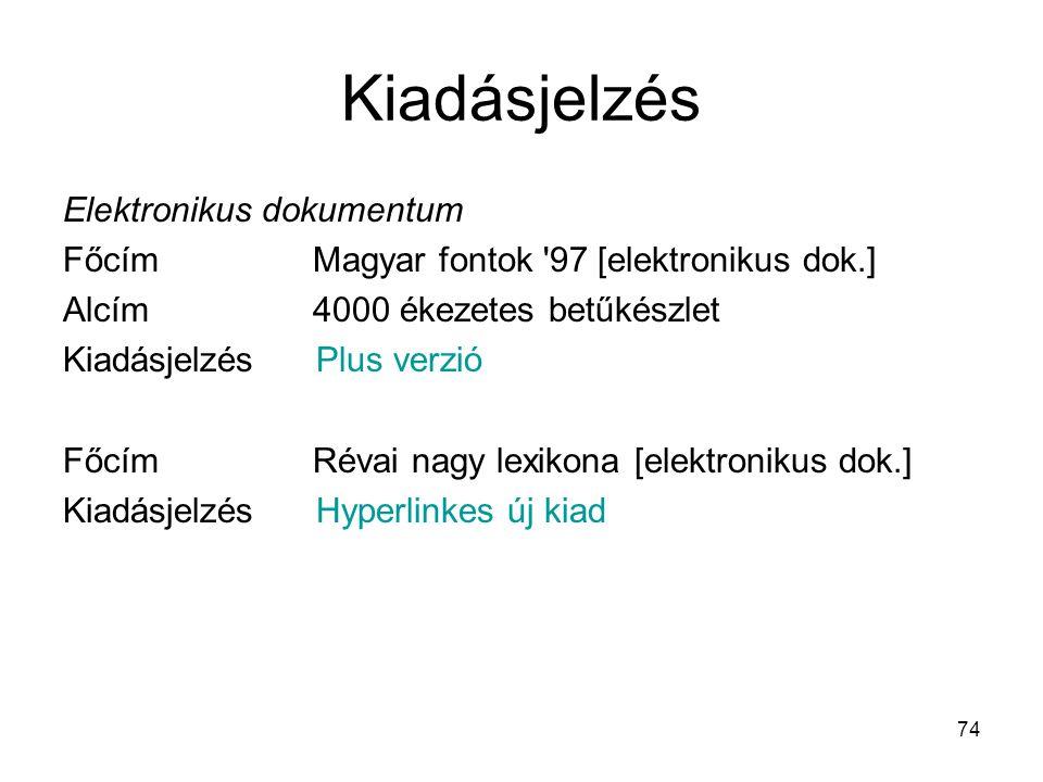 74 Kiadásjelzés Elektronikus dokumentum Főcím Magyar fontok '97 [elektronikus dok.] Alcím 4000 ékezetes betűkészlet Kiadásjelzés Plus verzió Főcím R