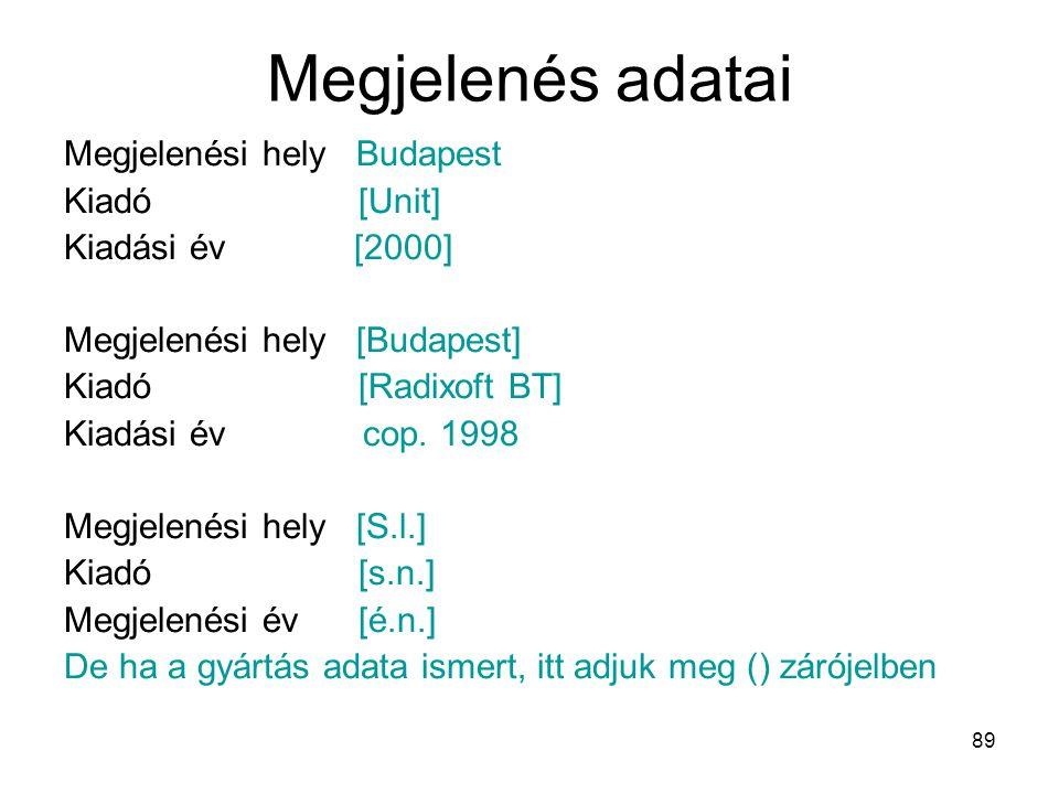 89 Megjelenés adatai Megjelenési hely Budapest Kiadó [Unit] Kiadási év [2000] Megjelenési hely [Budapest] Kiadó [Radixoft BT] Kiadási év cop. 1998 Meg