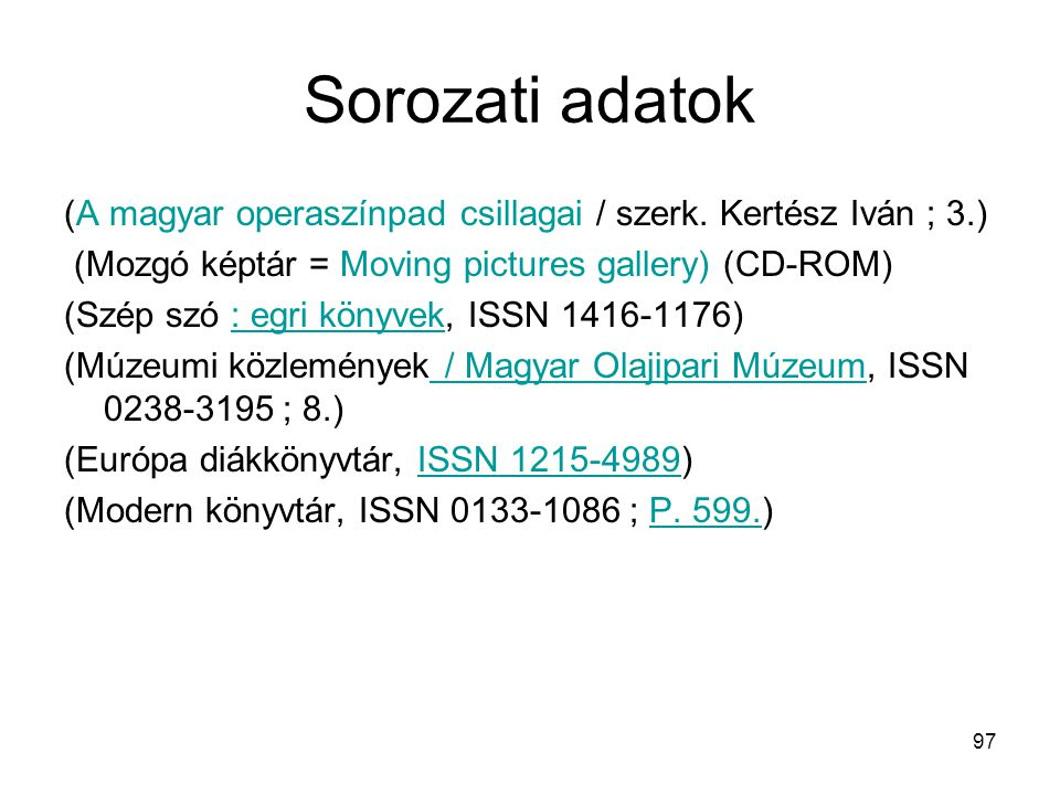 97 Sorozati adatok (A magyar operaszínpad csillagai / szerk. Kertész Iván ; 3.) (Mozgó képtár = Moving pictures gallery) (CD-ROM) (Szép szó : egri kön