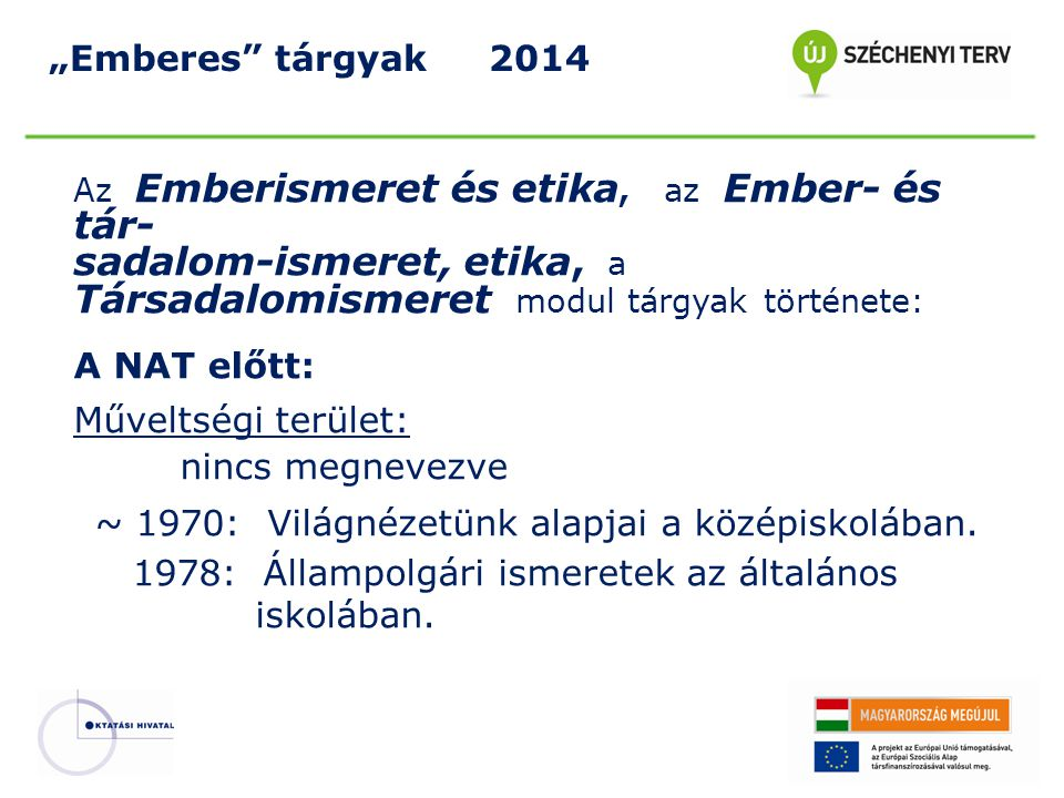 """""""Emberes"""" tárgyak 2014 Az Emberismeret és etika, az Ember- és tár- sadalom-ismeret, etika, a Társadalomismeret modul tárgyak története: A NAT előtt: M"""