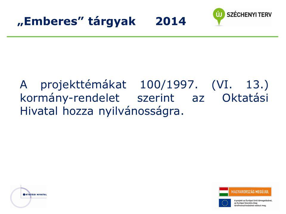 """A projekttémákat 100/1997. (VI. 13.) kormány-rendelet szerint az Oktatási Hivatal hozza nyilvánosságra. """"Emberes"""" tárgyak 2014"""