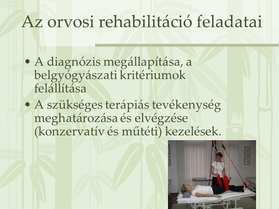 Az orvosi rehabilitáció feladatai •A diagnózis megállapítása, a belgyógyászati kritériumok felállítása •A szükséges terápiás tevékenység meghatározása