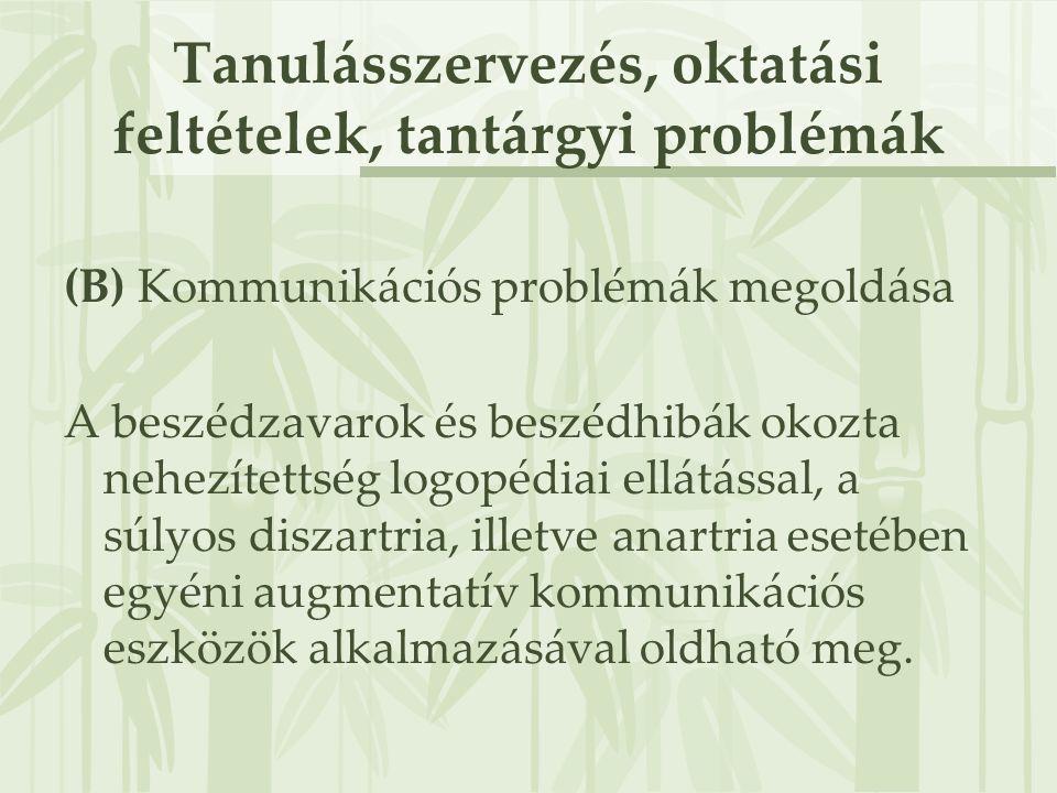 Tanulásszervezés, oktatási feltételek, tantárgyi problémák (B) Kommunikációs problémák megoldása A beszédzavarok és beszédhibák okozta nehezítettség l