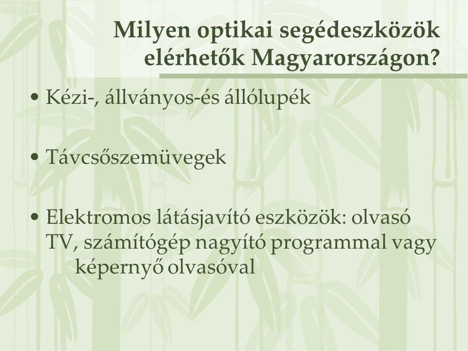 Milyen optikai segédeszközök elérhetők Magyarországon? •Kézi-, állványos-és állólupék •Távcsőszemüvegek •Elektromos látásjavító eszközök: olvasó TV, s
