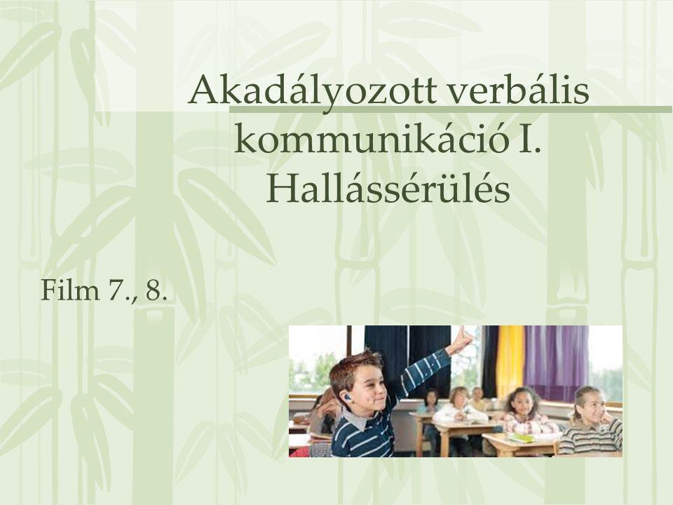 Akadályozott verbális kommunikáció I. Hallássérülés Film 7., 8.