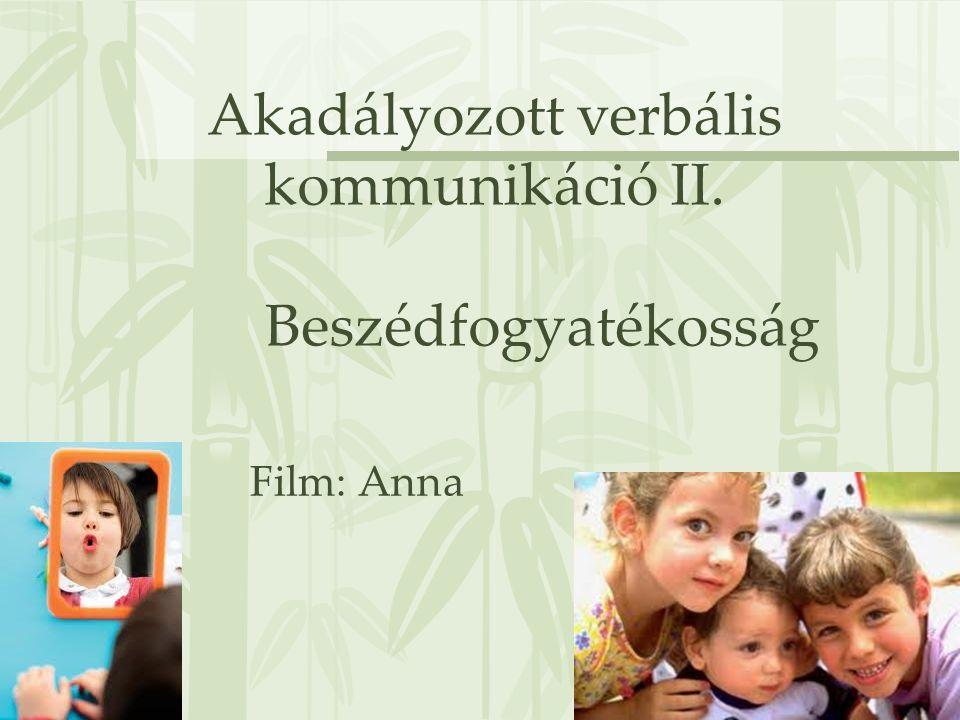 Akadályozott verbális kommunikáció II. Beszédfogyatékosság Film: Anna