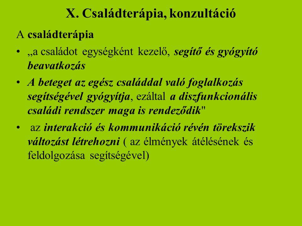 """X. Családterápia, konzultáció A családterápia •""""a családot egységként kezelő, segítő és gyógyító beavatkozás •A beteget az egész családdal való foglal"""