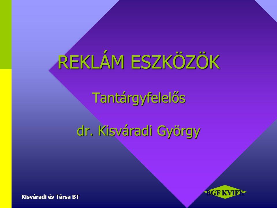 REKLÁM ESZKÖZÖK Tantárgyfelelős dr. Kisváradi György BGF KVIFK Kisváradi és Társa BT