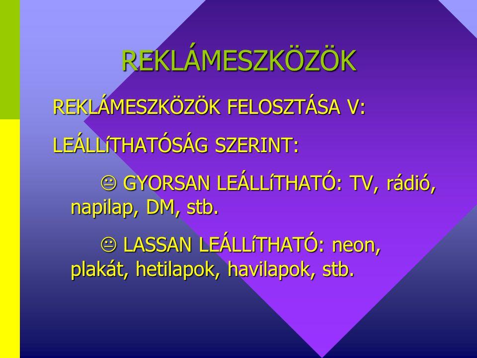 REKLÁMESZKÖZÖK REKLÁMESZKÖZÖK FELOSZTÁSA IV: BEVETHETŐSÉG SZERINT:  GYORSAN BEVETHETŐ: napilapok, szórólap, DM, rádió, stb.