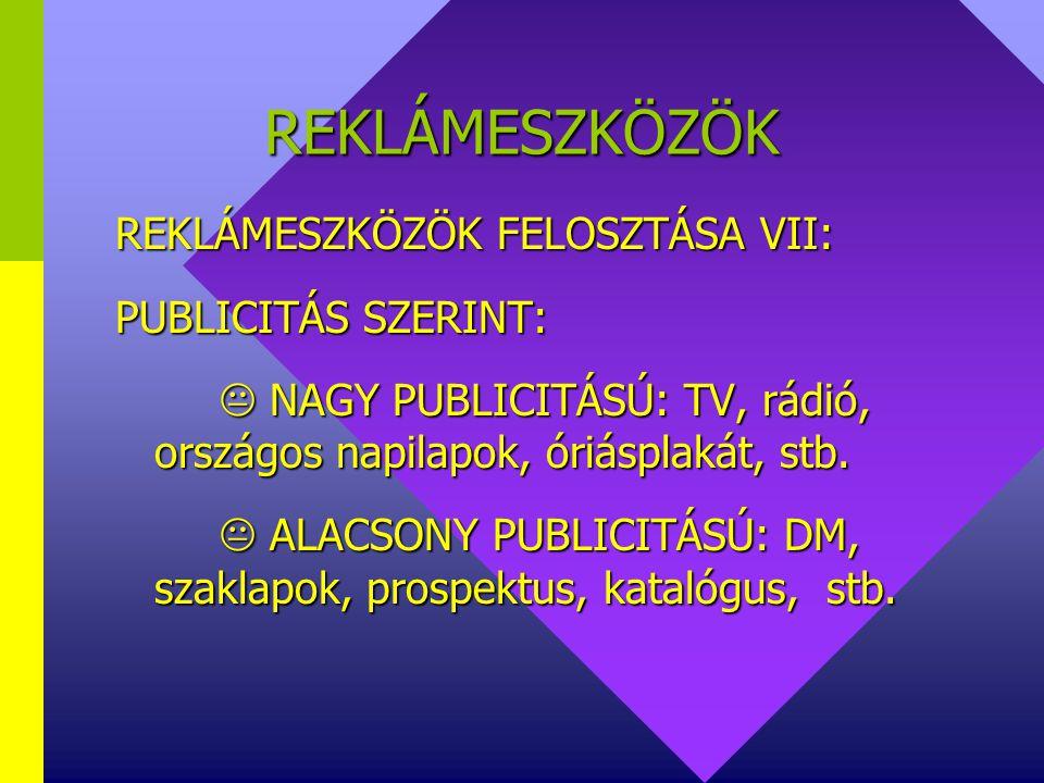 REKLÁMESZKÖZÖK REKLÁMESZKÖZÖK FELOSZTÁSA VI: KAMPÁNYBAN BETÖLTÖTT SZEREPE SZERINT:  ALAPESZKÖZÖK: SAJTÓ, TV, rádió, óriásplakát, stb.