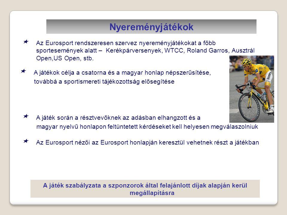 Szponzori ajánlat Az Eurosport nyereményfelajánló szponzorokat/támogatókat keres nyereményjátékához A szponzorációért cserébe egyedülálló médiajánlatot kínálunk: • Élő adásban: a kommentátorok által történő promóció • Online promóció: megjelenés az Eurosport magyar nyelvű honlapján illetve az Eurosport fórumán Egyedülálló ajánlat: az Eurosport csatornán hirdetni kizárólag pán-európai alapon lehet, melynek költsége igen magas.