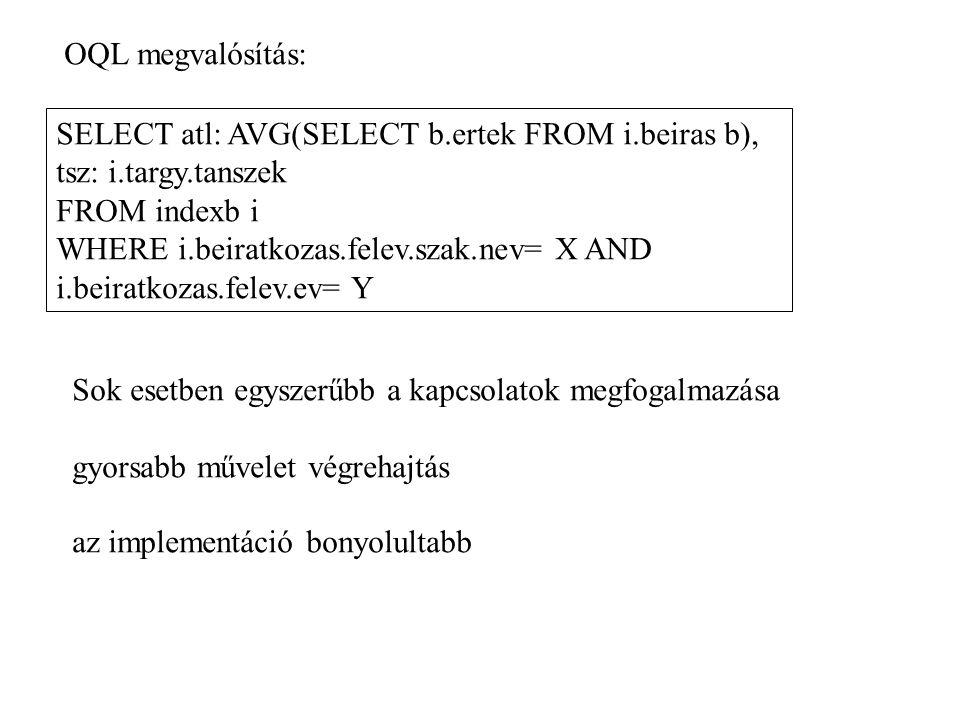 OQL megvalósítás: SELECT atl: AVG(SELECT b.ertek FROM i.beiras b), tsz: i.targy.tanszek FROM indexb i WHERE i.beiratkozas.felev.szak.nev= X AND i.beir