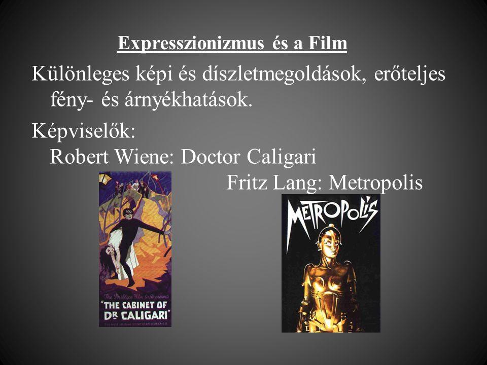 Expresszionizmus és a Film Különleges képi és díszletmegoldások, erőteljes fény- és árnyékhatások. Képviselők: Robert Wiene: Doctor Caligari Fritz Lan
