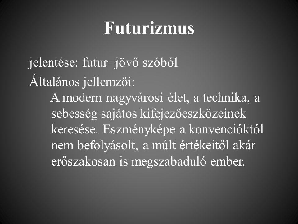 Futurizmus jelentése: futur=jövő szóból Általános jellemzői: A modern nagyvárosi élet, a technika, a sebesség sajátos kifejezőeszközeinek keresése. Es