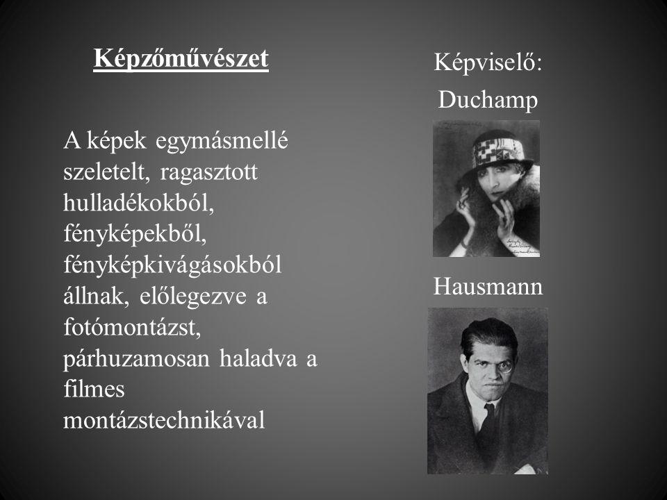 Képzőművészet Képviselő: Duchamp Hausmann A képek egymásmellé szeletelt, ragasztott hulladékokból, fényképekből, fényképkivágásokból állnak, előlegezve a fotómontázst, párhuzamosan haladva a filmes montázstechnikával