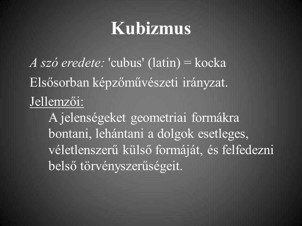 Kubizmus A szó eredete: 'cubus' (latin) = kocka Elsősorban képzőművészeti irányzat. Jellemzői: A jelenségeket geometriai formákra bontani, lehántani a