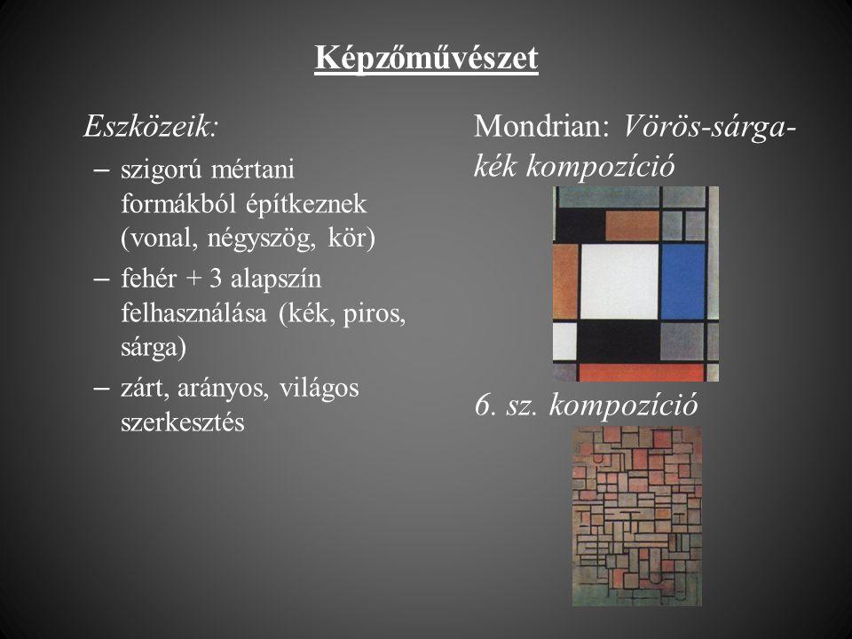 Képzőművészet Eszközeik: – szigorú mértani formákból építkeznek (vonal, négyszög, kör) – fehér + 3 alapszín felhasználása (kék, piros, sárga) – zárt,