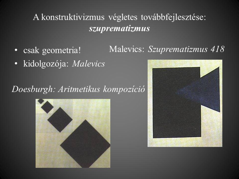 A konstruktivizmus végletes továbbfejlesztése: szuprematizmus • csak geometria! • kidolgozója: Malevics Malevics: Szuprematizmus 418 Doesburgh: Aritme