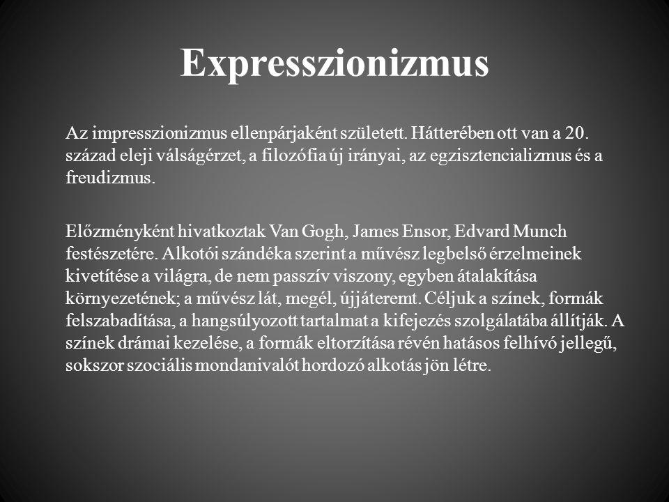 Expresszionizmus Az impresszionizmus ellenpárjaként született. Hátterében ott van a 20. század eleji válságérzet, a filozófia új irányai, az egziszten