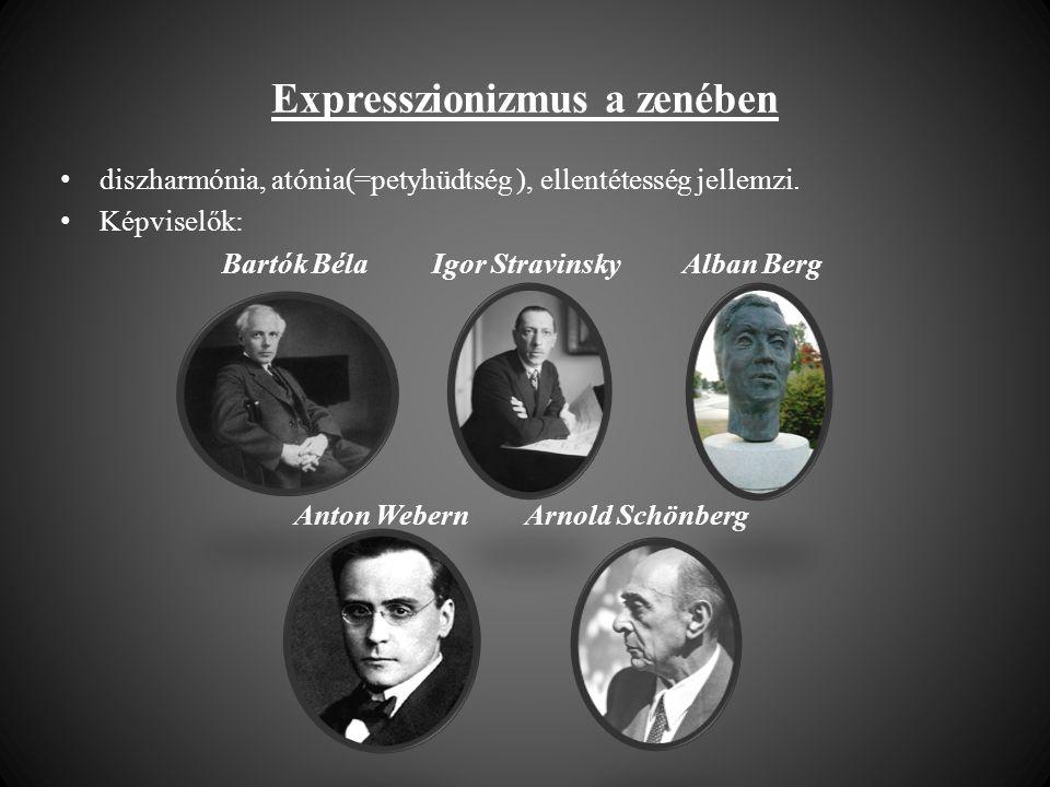 Expresszionizmus a zenében • diszharmónia, atónia(=petyhüdtség ), ellentétesség jellemzi. • Képviselők: Bartók Béla Igor Stravinsky Alban Berg Anton W
