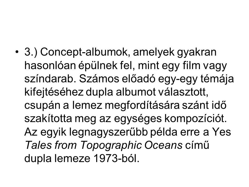 •3.) Concept-albumok, amelyek gyakran hasonlóan épülnek fel, mint egy film vagy színdarab. Számos előadó egy-egy témája kifejtéséhez dupla albumot vál