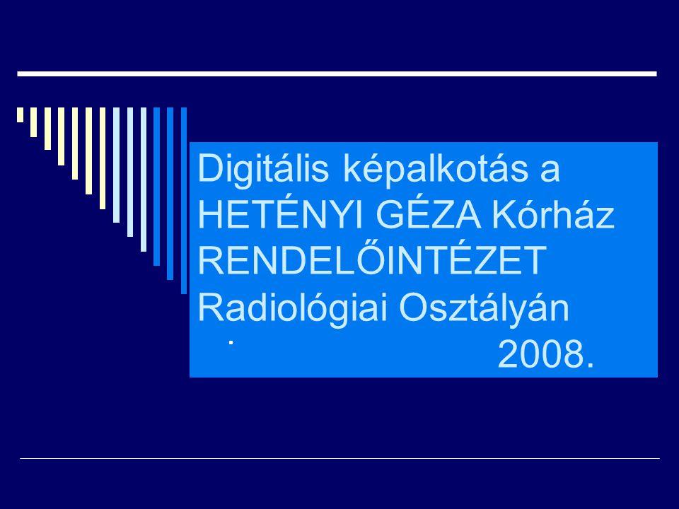 Digitális képalkotás a HETÉNYI GÉZA Kórház RENDELŐINTÉZET Radiológiai Osztályán 2008..