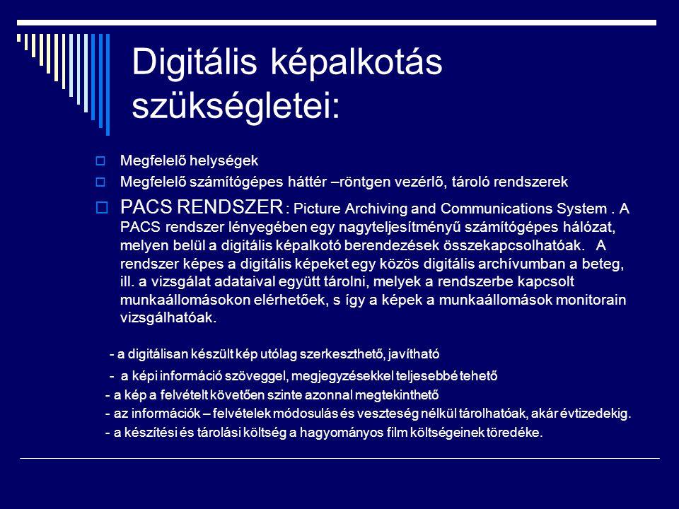 Digitális képalkotás szükségletei:  Megfelelő helységek  Megfelelő számítógépes háttér –röntgen vezérlő, tároló rendszerek  PACS RENDSZER : Picture