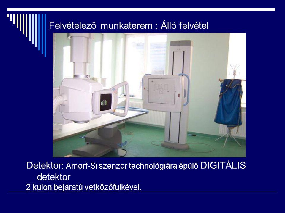 Felvételező munkaterem : Álló felvétel Detektor : Amorf-Si szenzor technológiára épülő DIGITÁLIS detektor 2 külön bejáratú vetkőzőfülkével.