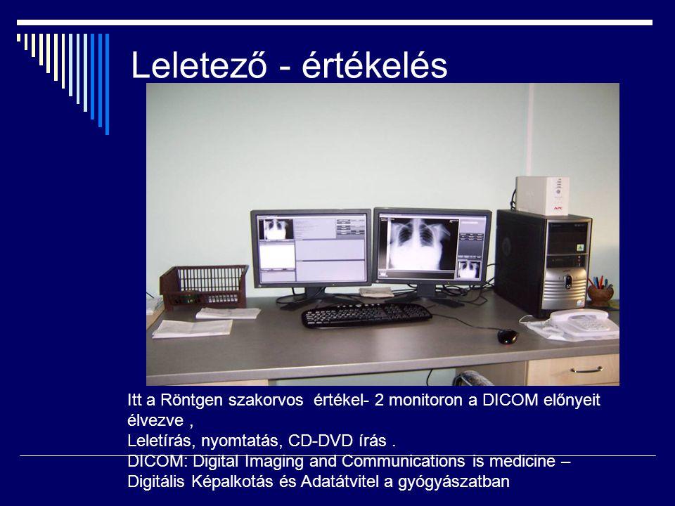 Leletező - értékelés Itt a Röntgen szakorvos értékel- 2 monitoron a DICOM előnyeit élvezve, Leletírás, nyomtatás, CD-DVD írás. DICOM: Digital Imaging