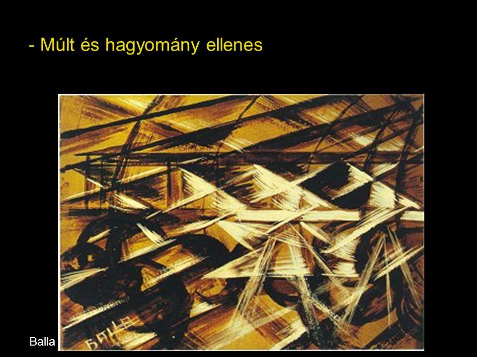 - Élteti a rombolást, a háborút, ami teret enged az újnak, a modernnek Marinetti