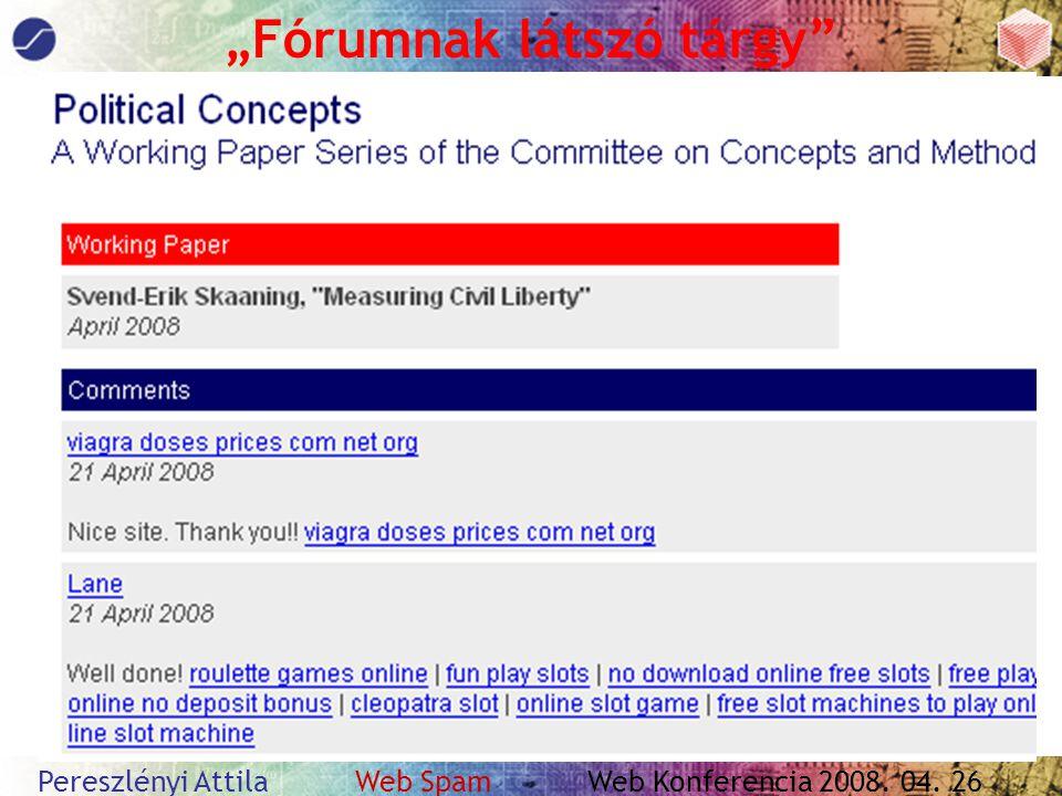 """Pereszlényi Attila Web Spam Web Konferencia 2008. 04. 26 """"Fórumnak látszó tárgy"""