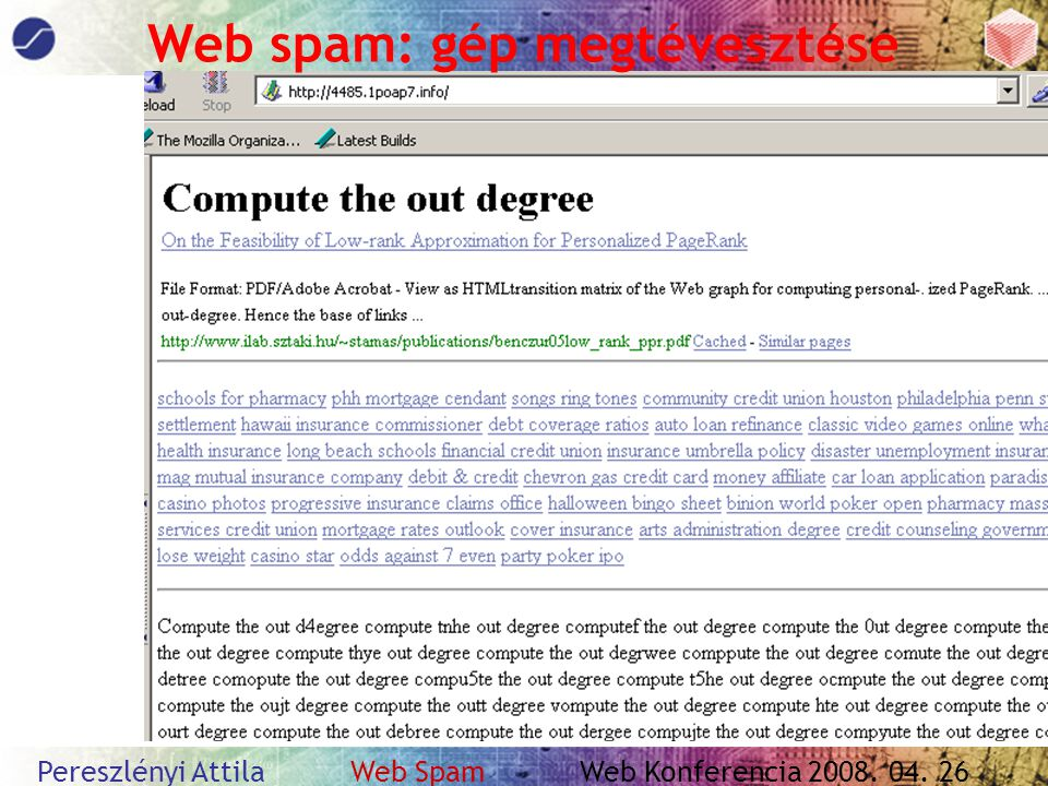 Pereszlényi Attila Web Spam Web Konferencia 2008. 04. 26 Web spam: gép megtévesztése