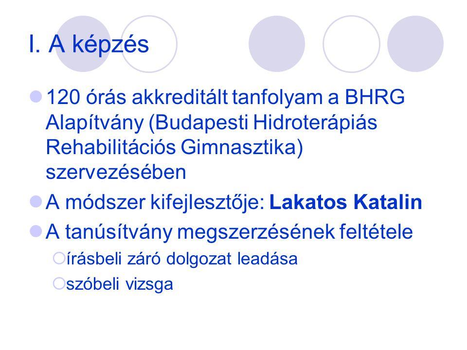 I. A képzés  120 órás akkreditált tanfolyam a BHRG Alapítvány (Budapesti Hidroterápiás Rehabilitációs Gimnasztika) szervezésében  A módszer kifejles