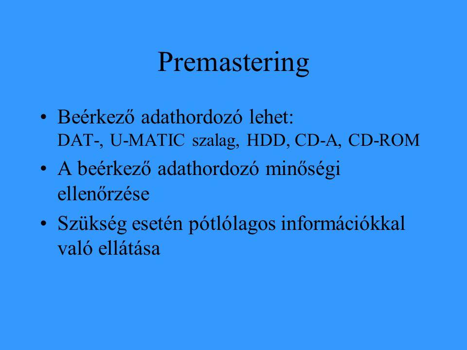 Premastering •Beérkező adathordozó lehet: DAT-, U-MATIC szalag, HDD, CD-A, CD-ROM •A beérkező adathordozó minőségi ellenőrzése •Szükség esetén pótlóla