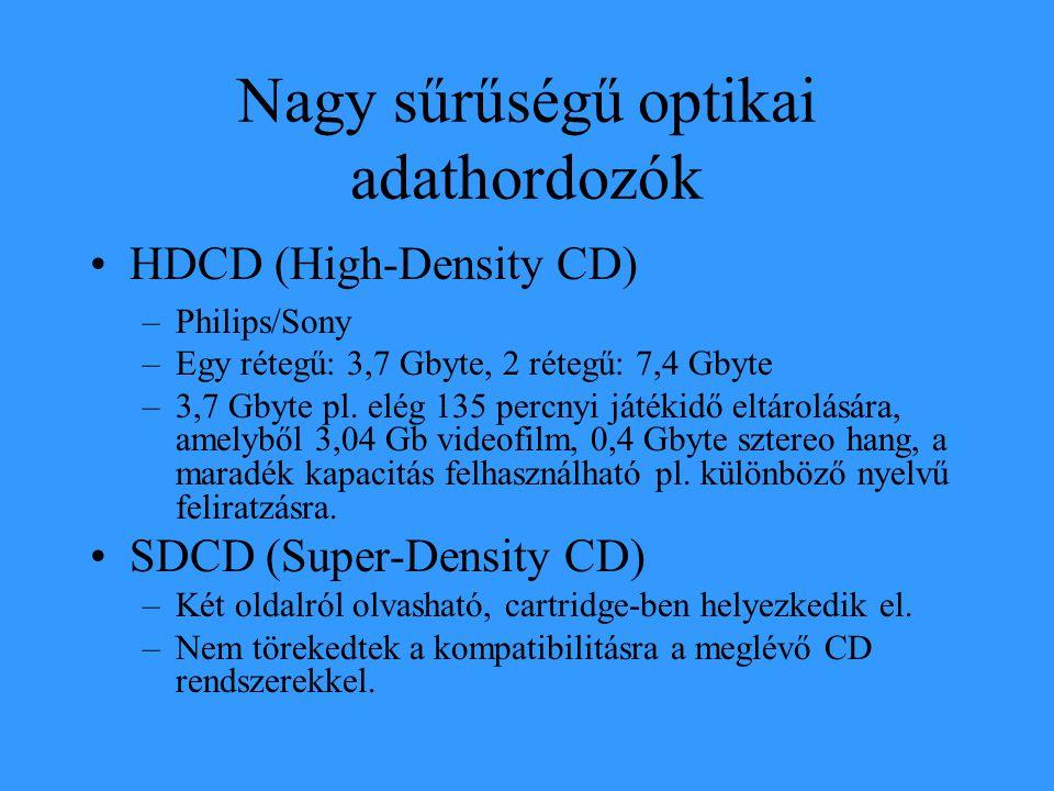 Nagy sűrűségű optikai adathordozók •HDCD (High-Density CD) –Philips/Sony –Egy rétegű: 3,7 Gbyte, 2 rétegű: 7,4 Gbyte –3,7 Gbyte pl. elég 135 percnyi j