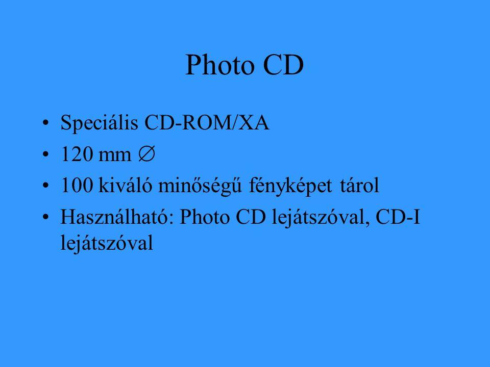 Photo CD •Speciális CD-ROM/XA •120 mm  •100 kiváló minőségű fényképet tárol •Használható: Photo CD lejátszóval, CD-I lejátszóval