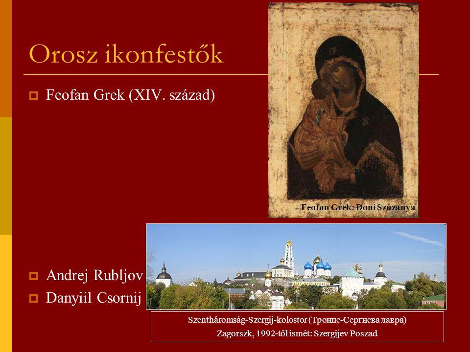 Orosz ikonfestők  Feofan Grek (XIV. század)  Andrej Rubljov (XIV—XV. század)  Danyiil Csornij (R. munkatársa) Szentháromság-Szergij-kolostor (Троиц