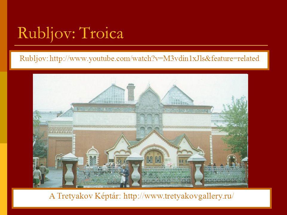 Rubljov: Troica Rubljov: http://www.youtube.com/watch?v=M3vdin1xJls&feature=related A Tretyakov Képtár: http://www.tretyakovgallery.ru/