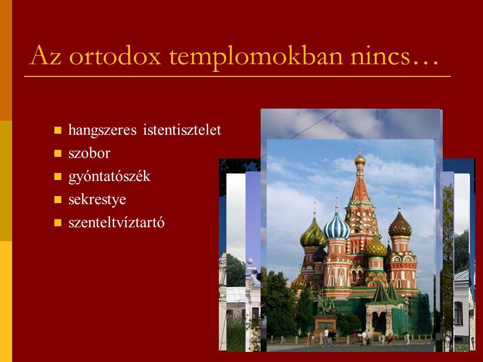 Az ortodox templomokban nincs…  hangszeres istentisztelet  szobor  gyóntatószék  sekrestye  szenteltvíztartó